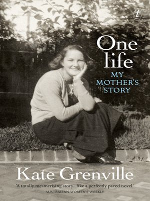 One Life by Kate Grenville.                                              AVAILABLE eBook.