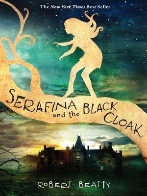 Serafina and the Black Cloak by Robert Beatty. WAIT LIST eBook.