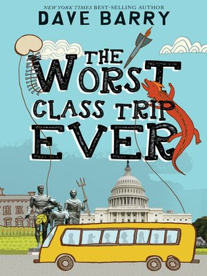 The Worst Class Trip Ever by Dave Barry. AVAILABLE eBook.