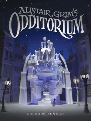 Alistair Grim's Odditorium by Gregory Funaro. AVAILABLE eBook.