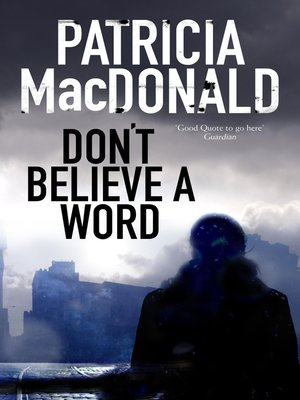 Don't Believe a Word by Patricia MacDonald. AVAILABLE eBook.