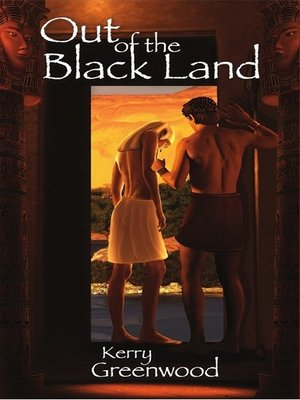 Out of the Black Land by Kerry Greenwood. AVAILABLE eBook.