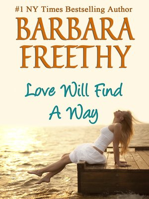 Love Will Find a Way by Barbara Freethy. AVAILABLE eBook.