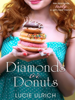 Diamonds or Donuts by Lucie Ulrich. AVAILABLE eBook.