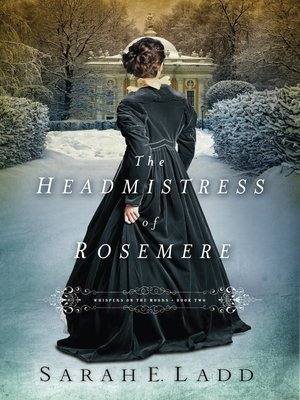 The Headmistress of Rosemere by Sarah E. Ladd. AVAILABLE eBook.