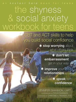 Shyness and Social Anxiety Workbook for Teens by Jennifer Shannon. AVAILABLE eBook.