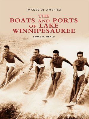 The Boats and Ports of Lake Winnipesaukee by Bruce D. Heald. AVAILABLE eBook.