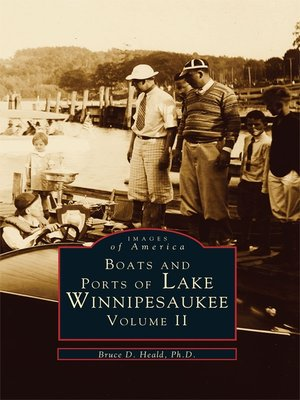 Boats and Ports of Lake Winnipesaukee by PhD., Bruce D. Heald. AVAILABLE eBook.