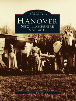 Hanover, New Hampshire by Frank J. Barrett Jr.. WAIT LIST eBook.