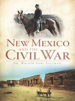 New Mexico and the Civil War by Dr. Walter Earl Pittman. AVAILABLE eBook.