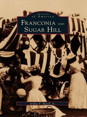 Franconia and Sugar Hill by Arthur F. March Jr.. AVAILABLE eBook.