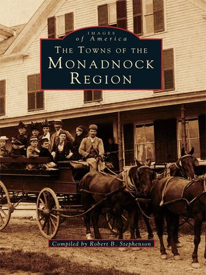 The Towns of the Monadnock Region by Robert B. Stephenson. AVAILABLE eBook.