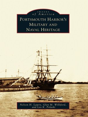 Portsmouth Harbor's Military and Naval Heritage by Nelson H. Lawry. AVAILABLE eBook.