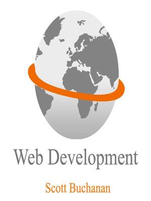 Web Development by Scott Buchanan.                                              AVAILABLE eBook.