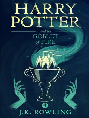 Harry Potter and the Goblet of Fire by J.K. Rowling.                                              AVAILABLE eBook.