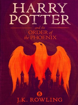 Harry Potter and the Order of the Phoenix by J.K. Rowling.                                              AVAILABLE eBook.