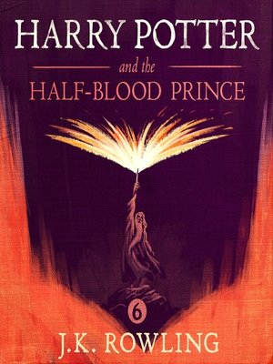 Harry Potter and the Half-Blood Prince by J.K. Rowling.                                              AVAILABLE Audiobook.