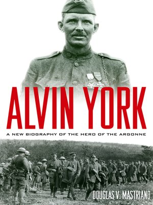 Alvin York by Douglas V. Mastriano. AVAILABLE eBook.