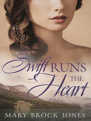 Swift Runs the Heart by Mary Brock Jones. AVAILABLE eBook.