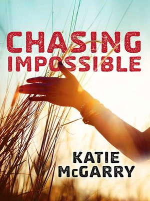 Chasing Impossible by Katie McGarry. AVAILABLE eBook.