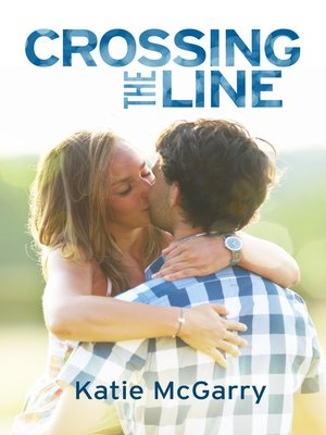 Crossing the Line by Katie McGarry. AVAILABLE eBook.
