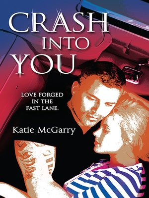 Crash Into You by Katie McGarry. AVAILABLE eBook.