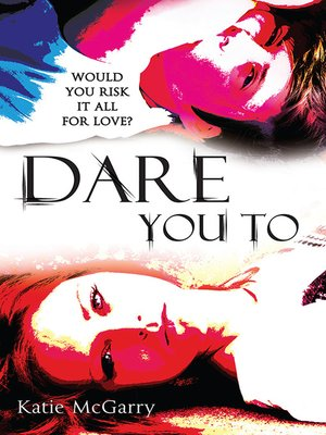 Dare You To by Katie McGarry. AVAILABLE eBook.