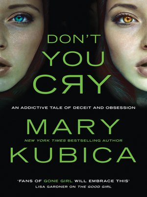 Don't You Cry by Mary Kubica. AVAILABLE eBook.