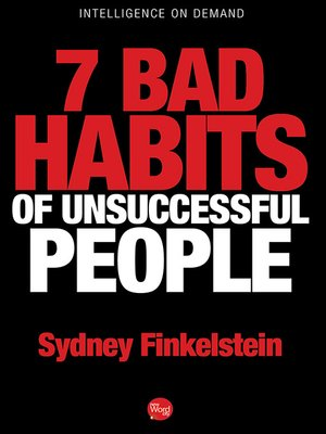 7 Bad Habits of Unsuccessful People by Sydney Finkelstein. AVAILABLE eBook.