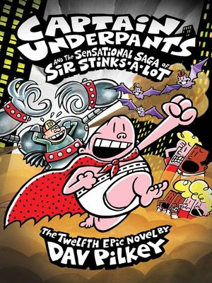 Captain Underpants and the Sensational Saga of Sir Stinks-A-Lot by Dav Pilkey. AVAILABLE eBook.
