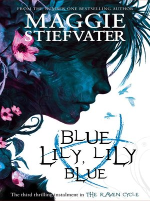 Blue Lily, Lily Blue by Maggie Stiefvater.                                              AVAILABLE eBook.