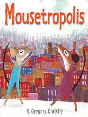 Mousetropolis by R. Gregory Christie. AVAILABLE eBook.