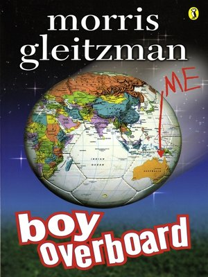 Boy Overboard by Morris Gleitzman.                                              AVAILABLE eBook.