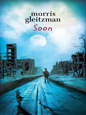 Soon by Morris Gleitzman. AVAILABLE eBook.