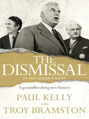 The Dismissal by Troy Bramston.                                              WAIT LIST eBook.