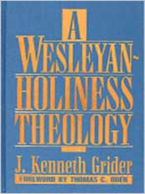 Wesleyan-Holiness Theology by J. Kenneth Grider. AVAILABLE eBook.