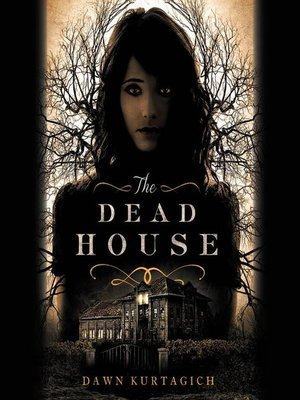 The Dead House by Dawn Kurtagich. AVAILABLE Audiobook.