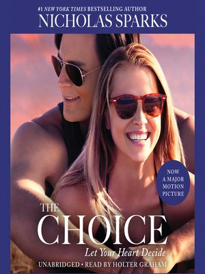 The Choice by Nicholas Sparks.                                              AVAILABLE Audiobook.