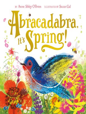 Abracadabra, It's Spring! by Anne Sibley O'Brien. AVAILABLE eBook.