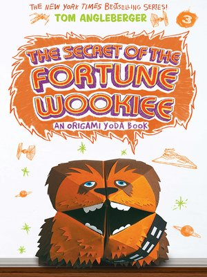 The Secret of the Fortune Wookiee by Tom Angleberger. AVAILABLE eBook.