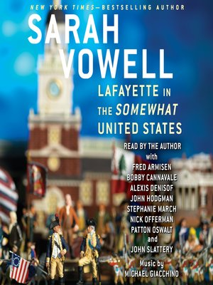 Lafayette in the Somewhat United States by Sarah Vowell.                                              AVAILABLE Audiobook.