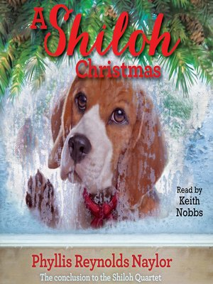A Shiloh Christmas by Phyllis Reynolds Naylor. AVAILABLE Audiobook.