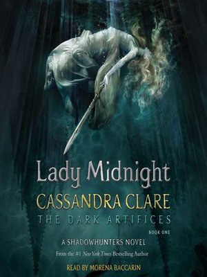 Lady Midnight by Cassandra Clare.                                              AVAILABLE Audiobook.