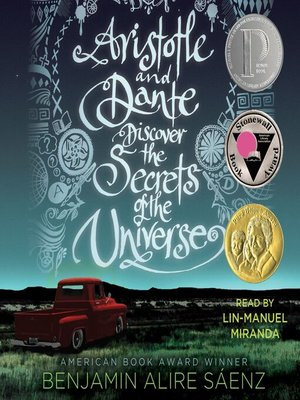 Aristotle and Dante Discover the Secrets of the Universe by Benjamin Alire Saenz. AVAILABLE Audiobook.