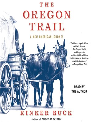 The Oregon Trail by Rinker Buck. AVAILABLE Audiobook.
