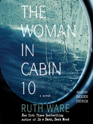 The Woman in Cabin 10 by Ruth Ware.                                              AVAILABLE Audiobook.