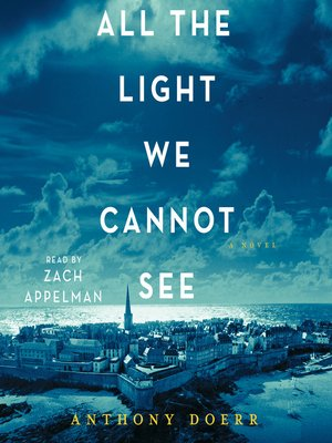 All the Light We Cannot See by Anthony Doerr. AVAILABLE Audiobook.