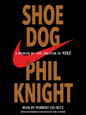 Shoe Dog by Phil Knight. AVAILABLE Audiobook.
