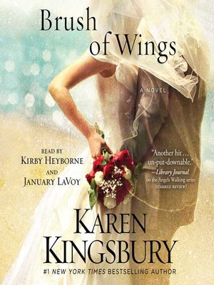 A Brush of Wings by Karen Kingsbury. AVAILABLE Audiobook.