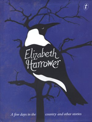 A Few Days in the Country and Other Stories by Elizabeth Harrower. AVAILABLE Audiobook.